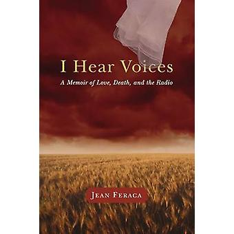 I Hear Voices - A Memoir of Love - Death - and the Radio by Jean Ferac
