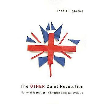 The Other Quiet Revolution - National Identities in English Canada - 1