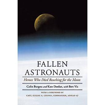 Fallen Astronauts - Heroes Who Died Reaching for the Moon by Colin Bur
