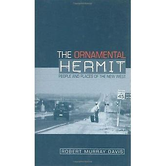 The Ornamental Hermit - People and Places of the New West by Robert Mu