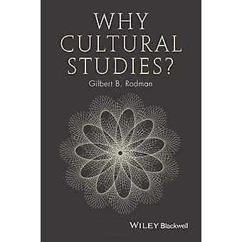 Why Cultural Studies? by Gilbert B. Rodman - 9781405127974 Book