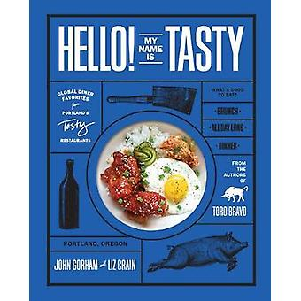 Hello! My Name Is Tasty - Global Diner Favorites from Portland's Tasty