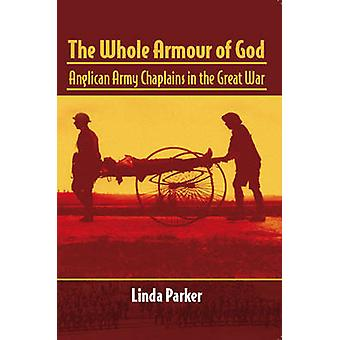 The Whole Armour of God - Anglican Army Chaplains in the Great War by