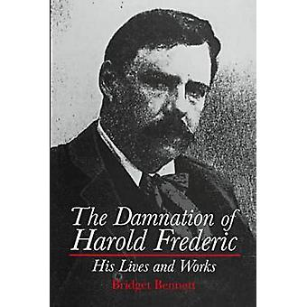 The Damnation of Harold Frederic - His Lives and Works by Bridget Benn