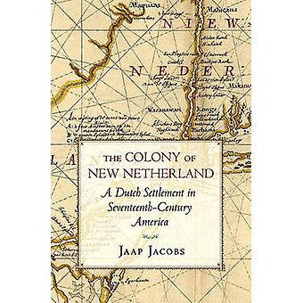 The Colony of New Netherland - A Dutch Settlement in Seventeenth-Centu