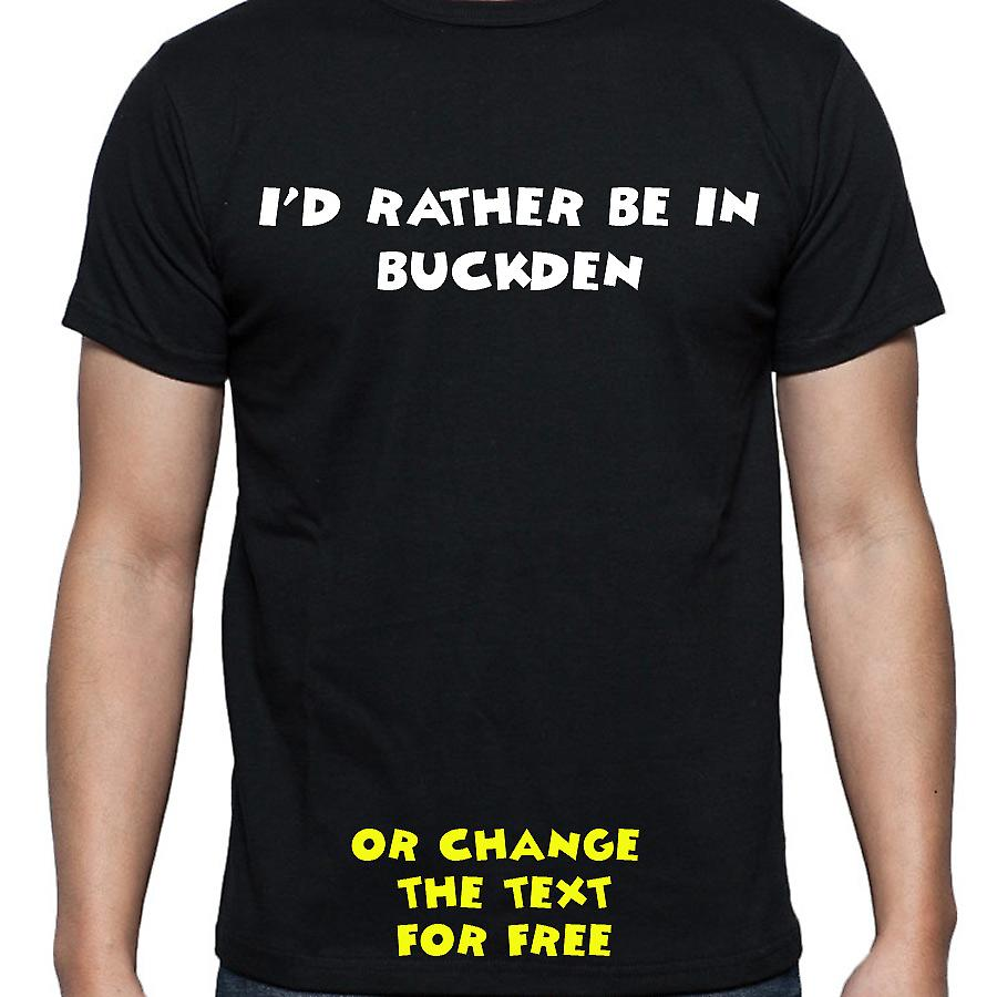 I'd Rather Be In Buckden Black Hand Printed T shirt