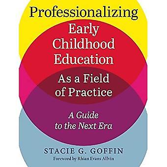 Early Childhood Education comme un champ de pratique de la professionnalisation: un Guide à la prochaine ère