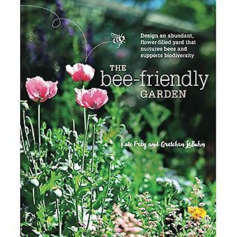 Le jardin respectueux de l'abeille: Concevoir un jardin abondant, rempli de fleurs que les abeilles nourrit et soutient la biodiversité