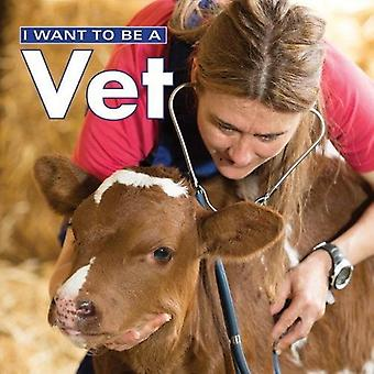 I Want to Be a Vet: 2018� (I Want to Be)