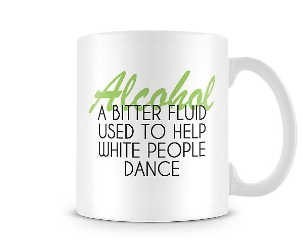 Alcohol A Bitter Fluid That Helps White People Dance Mug