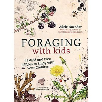 Foraging with Kids - 52 Wild and Free Edibles to Enjoy with Your Child