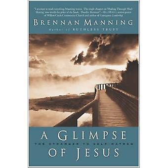 Glimpse of Jesus A by Manning & Brennan