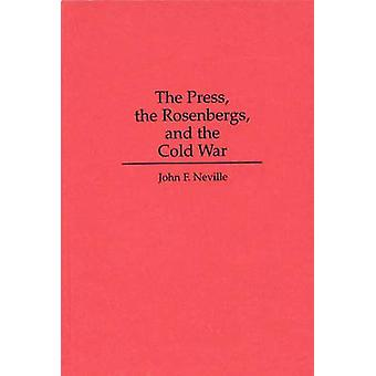 The Press the Rosenbergs and the Cold War by Neville & John F.