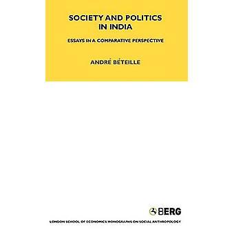 Gesellschaft und Politik in Indien Essays in einer vergleichenden Perspektive von & Andre Beteille