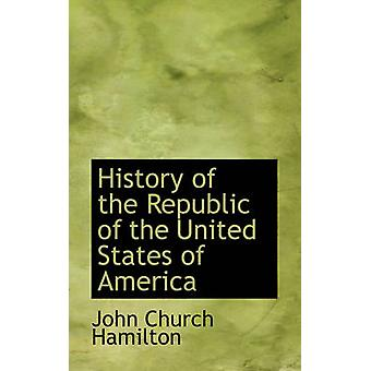 History of the Republic of the United States of America by Hamilton & John Church