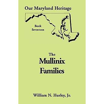 Our Maryland Heritage Book 17 The Mullinix Families by Hurley Jr & William Neal