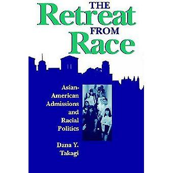 The Retreat from Race AsianAmerican Admissions and Racial Politics by Takagi & Dana Y