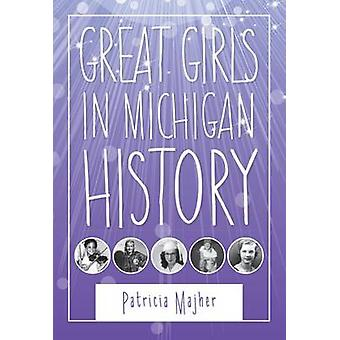 Great Girls in Michigan History by Majher & Patricia