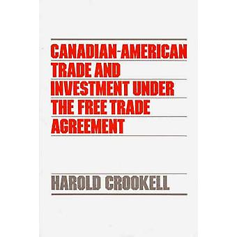 CanadianAmerican Trade and Investment Under the Free Trade Agreement by Crookell & Harold