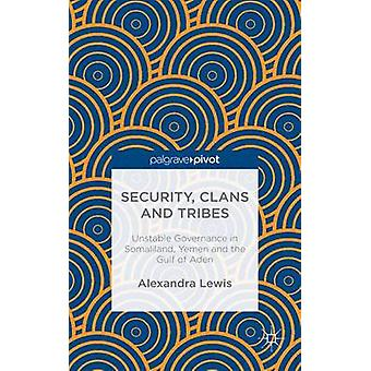 Security Clans and Tribes Unstable Governance in Somaliland Yemen and the Gulf of Aden by Lewis & Alexandra