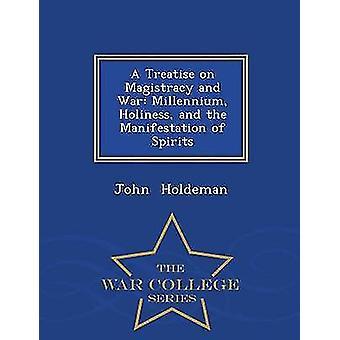 Un traité sur la magistrature et guerre millénaire sainteté et la Manifestation des esprits War College Series by Holdeman & John