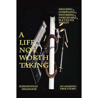 A Life Not Worth Taking by Douglas & Jeremiah