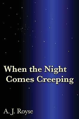 When the Night Comes Creeping by Royse & A. J.