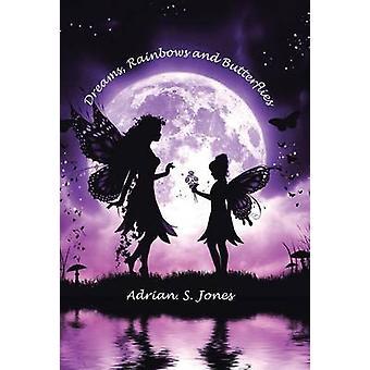 Dreams Rainbows and Butterflies by Jones & Adrian. S.