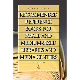 Recommended Reference Books for Small and MediumSized Libraries and Media Centers 2012 Edition Volume 32 by Hysell & Shannon