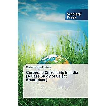 Corporate Citizenship in India a Case Study of Select Enterprises by Lodhwal Radha Krishan