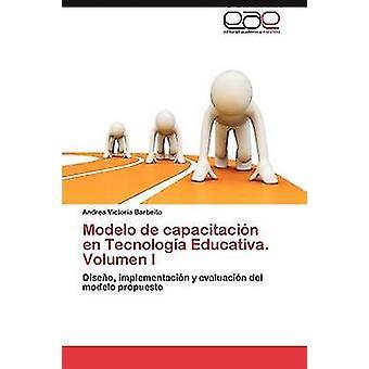 Modelo de Capacitacion en Tecnologia Educativa. Volumen I esittäjä Barbeito Andrea Victoria