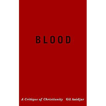 Blood - A Critique of Christianity by Gil Anidjar - 9780231167215 Book