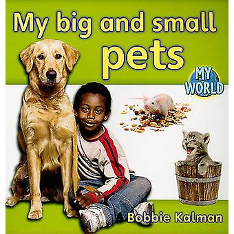 My Big and Small Pets by Bobbie Kalman - 9780778794707 Book