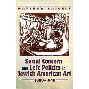 Social Concern and Left Politics in Jewish American Art 1880-1940 by