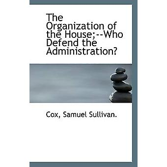 The Organization of the House;--Who Defend the Administration? by Cox