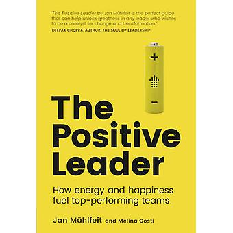 The Positive Leader - How Energy and Happiness Fuel Top-Performing Tea