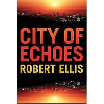 City of Echoes by Robert Ellis - 9781477827727 Book