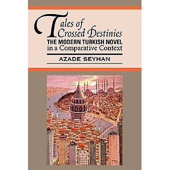 Tales of Crossed Destinies - The Modern Turkish Novel in a Comparative