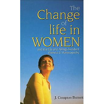 Change of Life in Women - & the Ills & Ailings Incident Thereto & Home