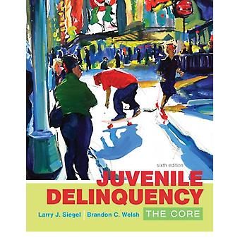 Juvenile Delinquency Core by Welsh Brandon Siegel Larry
