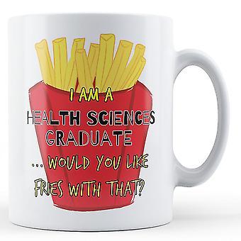I Am A Health Sciences Graduate ... Would You Like Fries With That? - Printed Mug