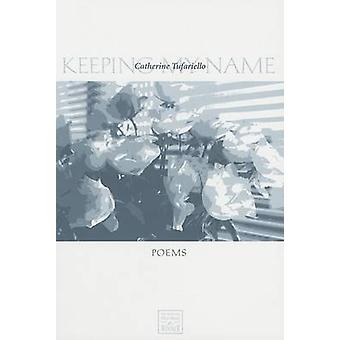 Keeping My Name by Catherine Tufariello - 9780896725751 Book