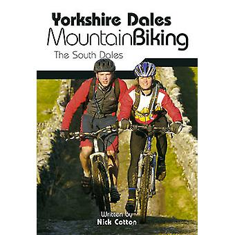 Yorkshire Dales Mountain Biking - The South Dales by Nick Cotton - 978
