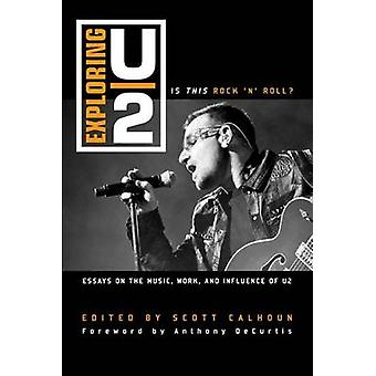Exploring U2 - Is This Rock 'n' Roll? - Essays on the Music - Work - an