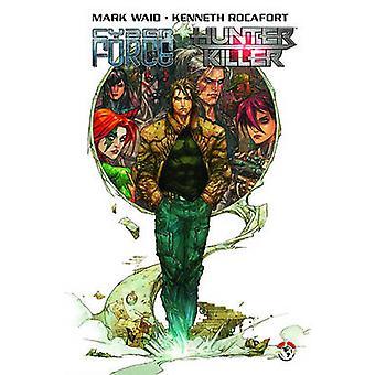 Cyberforce/hunter-killer - v. 1 przez Mark Waid - Kenneth Rocafort - 9781