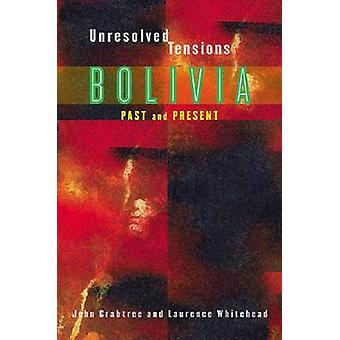 Unresolved Tensions - Bolivia Past and Present by John Crabtree - Laur