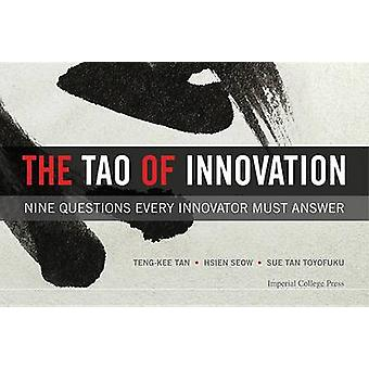 The Tao of Innovation - Nine Questions Every Innovator Must Answer by