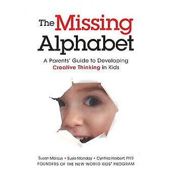 The Missing Alphabet - A Parents' Guide to Developing Creative Thinkin