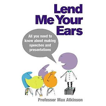 Låna mig öronen: Allt du behöver veta om att göra anföranden och presentationer