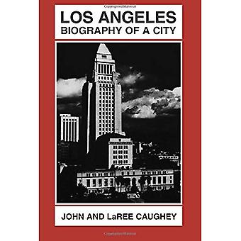 Los Angeles: Biography of a City